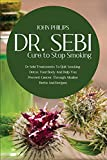 Dr SEBI Cure to Stop Smoking: Dr Sebi Treatments to Quit Smoking, Detox Your Body and Help You Prevent Cancer, Through Alkaline Herbs and Recipes.