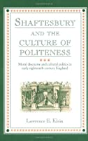 Shaftesbury and the Culture of Politeness: Moral Discourse and Cultural Politics in Early Eighteenth-Century England