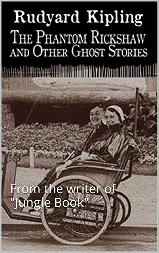 The Phantom Rickshaw and Other Ghost Stories (Illustrated): From the writer of
