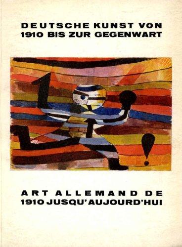 Deutsche kunst von 1910 bis zur gegenwart. Art allemande de 1910 jusque#39;aujourde#39;hui