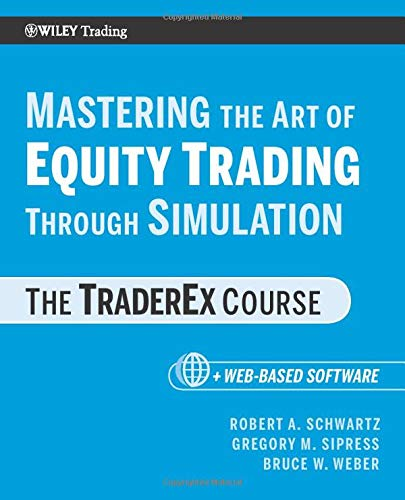 Mastering the Art of Equity Trading through Simulation: The TraderEx Course. + Web-Based Software (Wiley Trading Series)