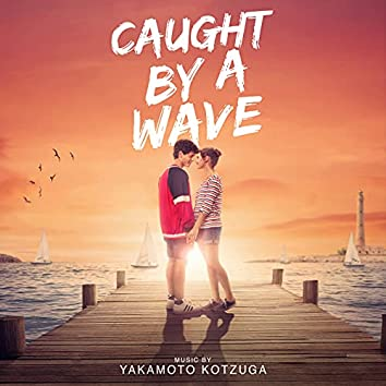 Caught By A Wave (Original Motion Picture Soundtrack)
