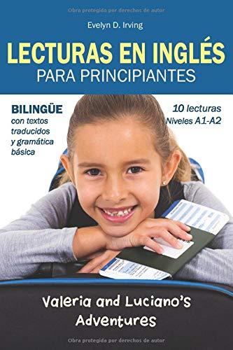 Lecturas en Inglés Para Principiantes: 10 lecturas breves para niveles A1 A2 Bilingüe Con Textos Traducidos y Gramática Básica (Valeria and Luciano's Adventures)