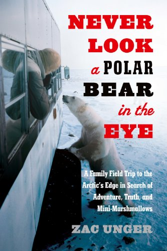 Never Look a Polar Bear in the Eye: A Family Field Trip to the Arctic's Edge in Search of Adventure, Truth, and Mini-Marshmallows (English Edition)