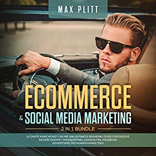 Ecommerce & Social Media Marketing, 2 in 1 Bundle     Ultimate Make Money Online And Business Branding Guide For Passive Income (Shopify Dropshipping, Amazon FBA, Facebook Advertising, Instagram Marketing)              By:                                                                                                                                 Max Plitt                               Narrated by:                                                                                                                                 Tim Edwards,                                                                                        KC Wayman                      Length: 5 hrs and 22 mins     26 ratings     Overall 5.0