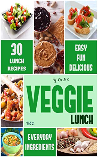 Veggie Lunch: 30 Delicious & Easy Vegetarian Lunch Ideas (Veggie Life Book 2) (English Edition)