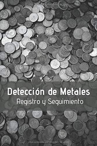 DETECCIÓN DE METALES: CUADERNO DE SEGUIMIENTO | Lleva un registro de todos los detalles: Lugar, Fecha, Detector Empleado, Monedas y Objetos Encontrados, Valor...