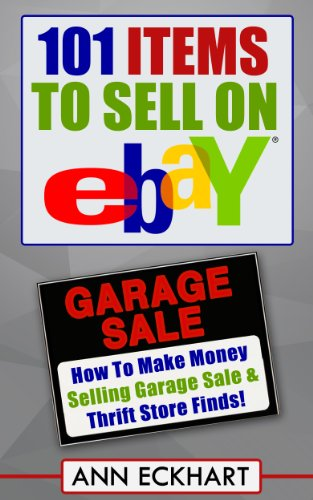101 Items To Sell On Ebay (Seventh Edition - Updated for 2020): How to Make Money Selling Garage Sale & Thrift Store Finds