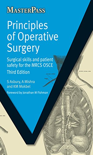 Principles of Operative Surgery: Surgical Skills and Patient Safety for the MRCS OSCE, Third Edition (MasterPass) (English Edition)