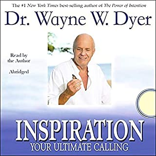 Inspiration     Your Ultimate Calling              Written by:                                                                                                                                 Dr. Wayne W. Dyer                               Narrated by:                                                                                                                                 Wayne W. Dyer                      Length: 4 hrs and 19 mins     8 ratings     Overall 4.5