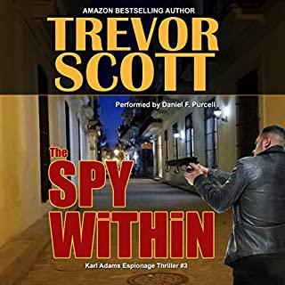 The Spy Within      Karl Adams Espionage Thriller Series, Book 3              By:                                                                                                                                 Trevor Scott                               Narrated by:                                                                                                                                 Daniel F. Purcell                      Length: 6 hrs and 8 mins     Not rated yet     Overall 0.0