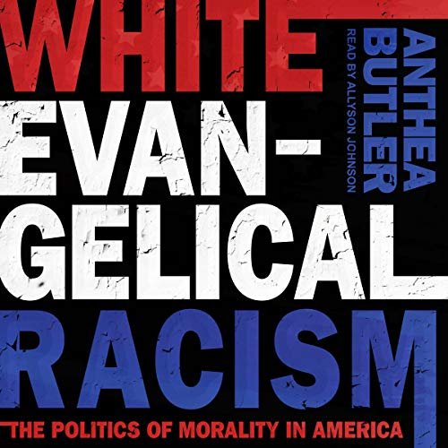 White Evangelical Racism Audiobook By Anthea Butler cover art