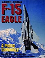 McDonnell-Douglas F-15 Eagle: A Photo Chronicle (Schiffer Military/Aviation History)