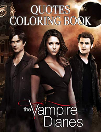 Vampire Diaries Coloring Book: Relaxing Coloring Book For Adults With Lots Of Good Sayings And Beautiful Illustrations From The Movie Vampire Diaries