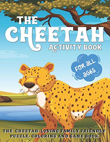 The Cheetah Activity Book: The Cheetah Loving Family Friendly Puzzle, Coloring and Game Book for All Ages | A Safari Wild Animals Book