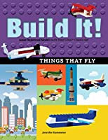 Build It! Things That Fly: Make Supercool Models with Your Favorite LEGO® Parts (Brick Books)