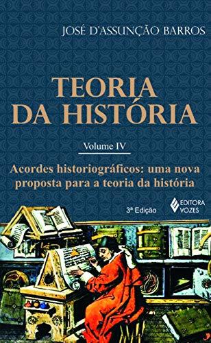 Teoria da história vol. IV: Acordes historiográficos - Uma nova proposta para a Teoria da História: Volume 4