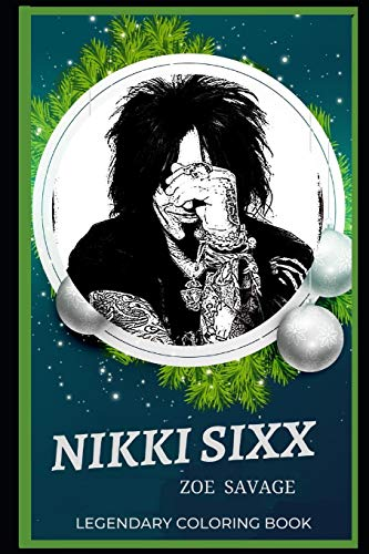 Nikki Sixx Legendary Coloring Book: Relax and Unwind Your Emotions with our Inspirational and Affirmative Designs (Nikki Sixx Legendary Coloring Books, Band 0)