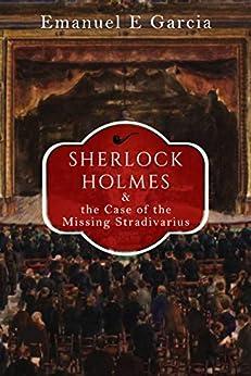 [Emanuel E Garcia]のSherlock Holmes and the Case of the Missing Stradivarius (English Edition)