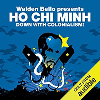 Down with Colonialism! (Revolutions Series)     Walden Bello presents Ho Chi Minh              Written by:                                                                                                                                 Ho Chi Minh,                                                                                        Walden Bello                               Narrated by:                                                                                                                                 Matt Addis                      Length: 9 hrs and 15 mins     Not rated yet     Overall 0.0