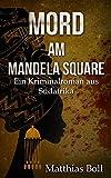 Mord am Mandela Square: Ein Kriminalroman aus Südafrika (Kriminalromane aus Südafrika)