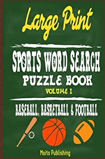 Large Print Sports Word Search Puzzle Book Volume I: Baseball, Basketball & Football: Fun, Challenging & Educational Puzzle For Baseball, Basketball & ... Enjoy Hours Of Word-Searching Fun (Volume 1)