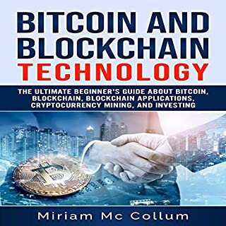 Bitcoin and Blockchain Technology: The Ultimate Beginner's Guide About Bitcoin, Blockchain, Blockchain Applications, Cryptocurrency Mining, and Investing cover art