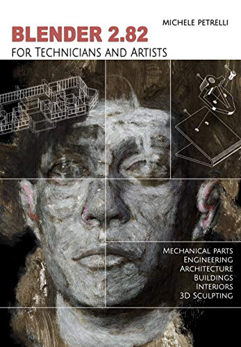 Blender 2.8 for Technicians and Artists: Mechanical parts, Engineering, Architecture, Buildings, Interiors, 3D Sculpting (English Edition)