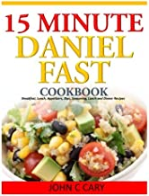 15 Minutes Daniel Fast Cookbook: Breakfast, Lunch, Appetizers, Dips, Seasoning, Lunch and Dinner Recipes