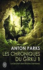 Les chroniques du Girkù, Tome 1 - Le secret des étoiles sombres d'Anton Parks