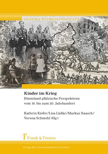 Kinder im Krieg: Rheinland-pfälzische Perspektiven vom 16. bis zum 20. Jahrhundert (Geschichtswissenschaft)