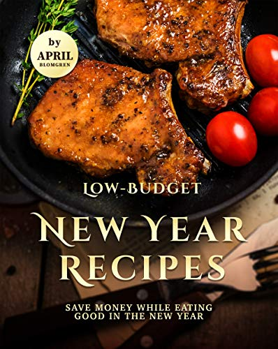 Low-Budget New Year Recipes: Save Money While Eating Good in The New Year (English Edition)