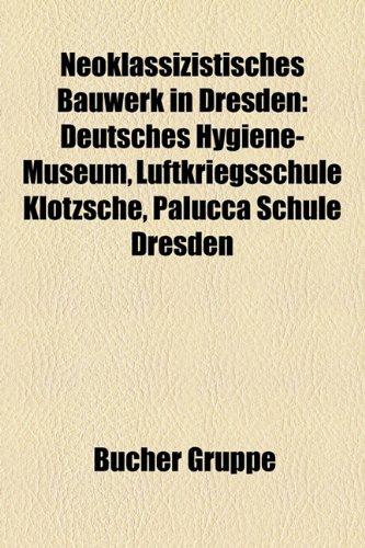 Neoklassizistisches Bauwerk in Dresden: Deutsches Hygiene-Museum, Luftkriegsschule Klotzsche, Palucca Schule Dresden