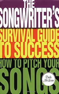 The Songwriter's Survival Guide to Success: How to Pitch Your Songs (Music Pro Guides)