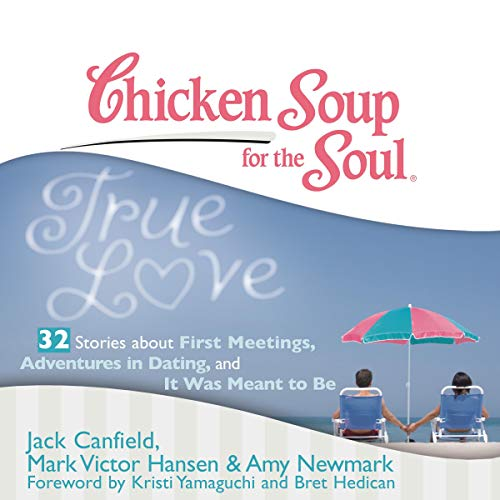 Chicken Soup for the Soul: True Love - 32 Stories about First Meetings, Adventures in Dating, and It Was Meant to Be Titelbild