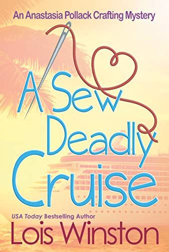 A Sew Deadly Cruise (An Anastasia Pollack Crafting Mystery Book 9) by [Lois Winston]