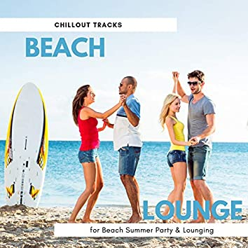 Beach Lounge - Chillout Tracks For Beach Summer Party & Lounging