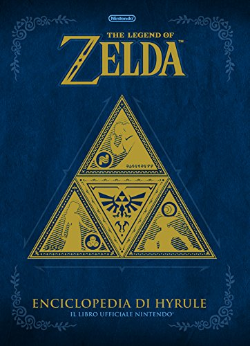 The legend of Zelda. Enciclopedia di Hyrule. Il libro ufficiale Nintendo