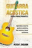 Guitarra acústica para principiantes: Aprenda a tocar la guitarra acústica, leer música y tocar canciones