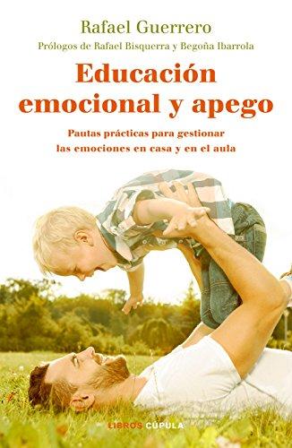 Educación emocional y apego: Pautas prácticas para gestionar las emociones en casa y en el aula (Padres e hijos)