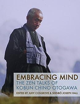 Embracing Mind: The Zen Talks of Kobun Chino Otogawa by [Kobun Chino Otogawa, Judy Cosgrove, Shinbō Joseph Hall]