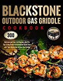 Blackstone Outdoor Gas Griddle Cookbook: 300 Delicious and Easy Grill...