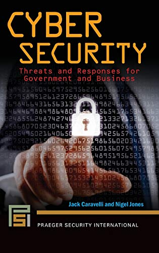Compare Textbook Prices for Cyber Security: Threats and Responses for Government and Business Praeger Security International  ISBN 9781440861734 by Caravelli, Jack,Jones, Nigel