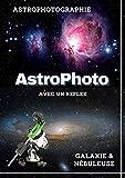 Astrophotographie avec un reflex: Photographier des nébuleuses et des Galaxies avec votre reflex