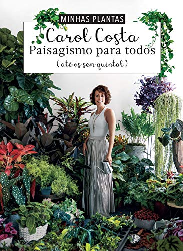 Minhas plantas - paisagismo para todos: (até os sem quintal)