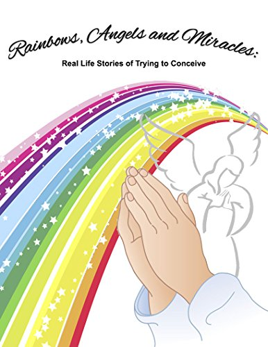 Rainbows, Angels and Miracles: Journeys of Infertility: Real Life Stories of Trying to Conceive (English Edition)