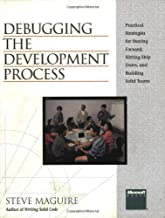 Debugging the Development Process: Practical Strategies for Staying Focused, Hitting Ship Dates, and Building Solid Teams