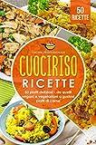 Cuociriso ricette : 50 piatti deliziosi - da quelli vegani e vegetariani a gustosi piatti di carne