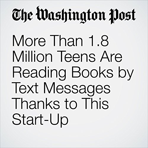 More Than 1.8 Million Teens Are Reading Books by Text Messages Thanks to This Start-Up audiobook cover art