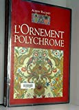 L'ornement polychrome : Cent planches en couleurs contenant environ 2000 motifs de tous les styles, art ancien et asiatique, Moyen âge, Renaissance, ... XVIIIe siècle, recueil historique et pratique